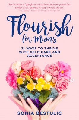 Flourish for Mums 21 ways to thrive with self-care and acceptance… OUT NOW!